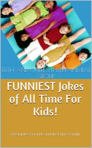 FUNNIEST Jokes of All Time For Kids!: Great Jokes For Kids and the Entire Family!