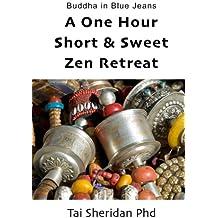 The One Hour Short & Sweet Zen Retreat