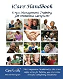 iCare Handbook: The Companion Workbook for iCare Stress Management Training for Dementia Caregivers offers