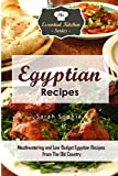 Egyptian Recipes: Mouthwatering and Low Budget Egyptian Recipes From The Old Country (The Essential Kitchen Series)