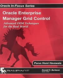 Oracle Enterprise Manager Grid Control: Advanced OEM Techniques for the Real World (Oracle In-Focus)