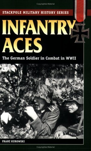 Infantry Aces: The German Soldier in Combat in WWII (Stackpole Military History Series) pdf epub