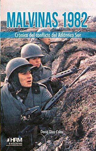 Malvinas 1982: Crónica del conflicto del Atlántico Sur