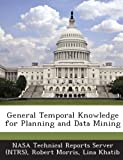 General Temporal Knowledge for Planning and Data Mining, Robert Morris and Lina Khatib, 1287270697