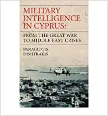Military Intelligence In Cyprus From The Great War To