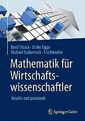 Mathematik für Wirtschaftswissenschaftler: Intuitiv und praxisnah
