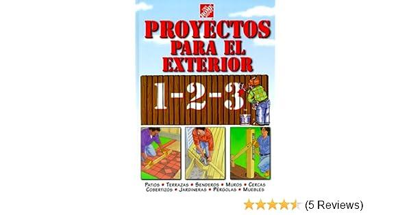 Proyectos para exteriores 1-2-3: patios, terrazas, senderos, muros, cercas, cobertizos, jardineras, pérgolas, muebles: The Home Depot: 9780696208843: ...