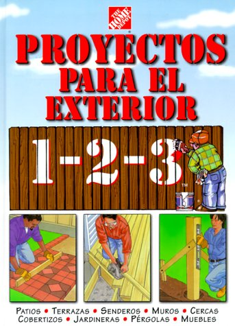 Proyectos para exteriores 1-2-3: patios, terrazas, senderos, muros, cercas, cobertizos, jardineras, pérgolas, muebles