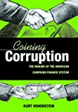 Coining Corruption : The Making of the American Campaign Finance System, Hohenstein, Kurt, 0875803776