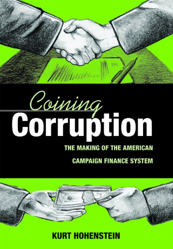 Coining Corruption: The Making of the American Campaign Finance System