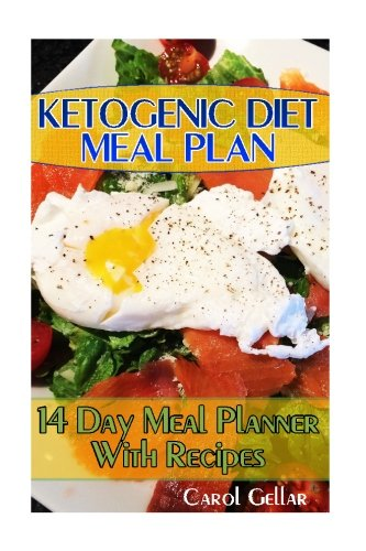Ketogenic Diet Meal Plan: 14 Day Meal Planner With Recipes: (low carbohydrate, high protein, low carbohydrate foods,  low carb, low carb cookbook, low carb recipes)