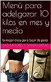 Menú para adelgazar 10 kilos en mes y medio: la mejor dieta para bajar de peso (Spanish Edition)