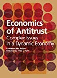 Economics of Antitrust : Complex Issues in a Dynamic Economy, Lawrence Wu (Editor), 0974878839