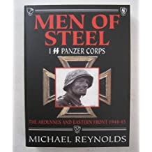 Men of Steel: 1st SS Panzer Corps 1944-45 the Ardennes and Eastern Front