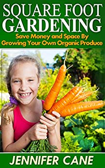 Square Foot Gardening: Save Money and Space By Growing Your Own Organic Produce by [Cane, Jennifer]