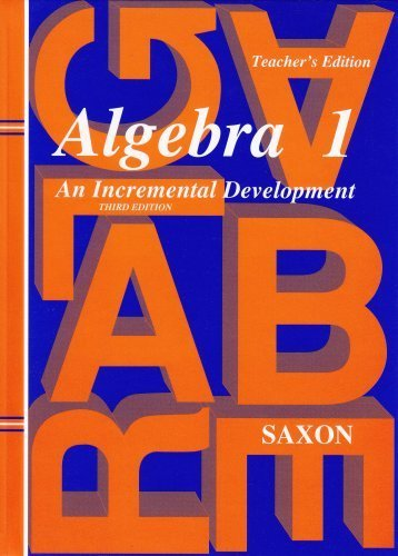 Algebra 1: An Incremental Development, Teacher's Edition, 3rd Edition by Jr. John H. Saxon (2003-01-01) -  Saxon Publishers, Inc.; 2nd edition (1991-05-01)