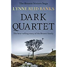 Dark Quartet: The story of the Brontë family (The Brontë Sisters Saga Book 1)