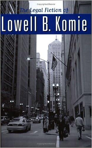 The Legal Fiction of Lowell B. Komie | Lowell B. Komie