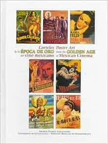 Carteles De LA Epoca De Oro Del Cine Mexicano/Poster Art from the