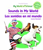 Sounds In My World/Los sonidos en mi mundo (My World of Science) (Spanish and English Edition)