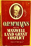O. P. McMains and the Maxwell Land Grant Conflict, Morris F. Taylor, 0816505756