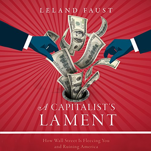 A Capitalist's Lament: How Wall Street Is Fleecing You and Ruining America by Brilliance Audio