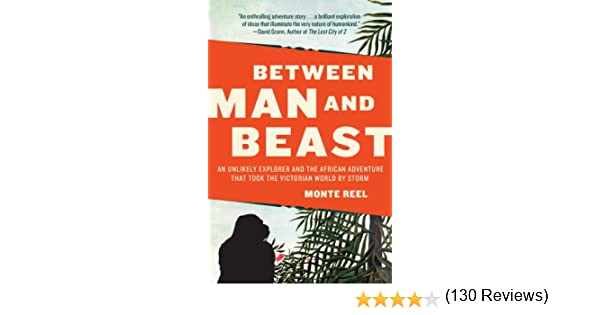 Amazon between man and beast an unlikely explorer and the amazon between man and beast an unlikely explorer and the african adventurethe victorian world by storm ebook monte reel kindle store fandeluxe Image collections