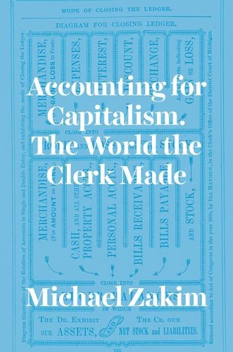 Accounting for Capitalism: The World the Clerk Made