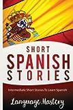 Short Spanish Stories: Intermediate Short Stories  To Learn Spanish (Spanish,Spanish Language, Spanish Stories,Spanish short stories, Spanish for beginners)