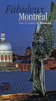 Fabuleux Montréal : Vivez la passion de Montréal ! par Olivier Gougeon