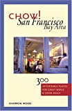 img - for Chow! San Francisco Bay Area: 300 Affordable Places for Great Meals & Good Deals book / textbook / text book