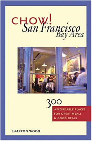 Chow San Francisco Bay Area 300 Affordable Places For