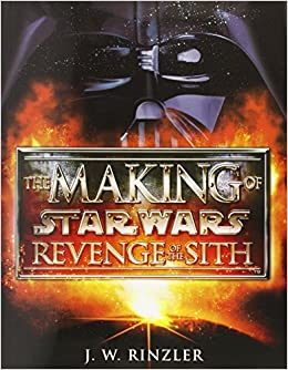 The Making Of Star Wars Episode Iii Revenge Of The Sith Rinzler J W 9780345431394 Amazon Com Books
