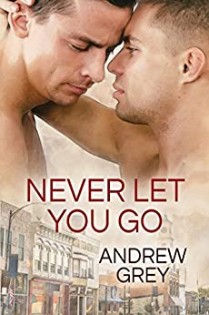 Never Let You Go (Forever Yours Book 2) by [Grey, Andrew]