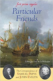 Book Particular Friends: The Correspondence of Samuel Pepys and John Evelyn (0) (First Person Singular)