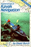 Fundamentals of Kayak Navigation, David F. Burch, 1564401553