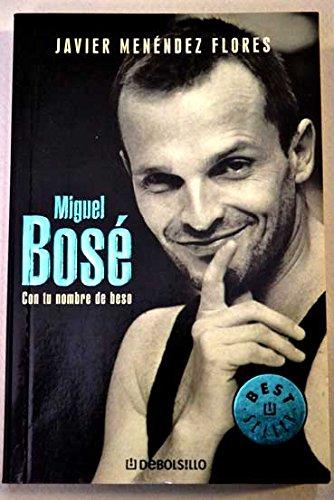 Descargar Libro Miguel Bose - Con Tu Nombre De Beso: 487 ) Javier Menendez Flores