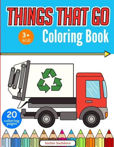 Things That Go Coloring Book: Cars, Monster Truck, Bus, Trucks, Planes, Trains and More!