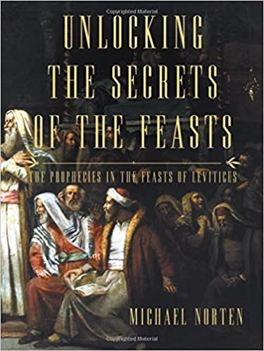 Book Unlocking the Secrets of the Feasts: The Prophecies in the Feasts of Leviticus