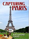 Capturing Paris, Katharine Davis, 0786289198