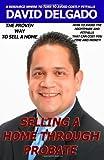 Selling a Home Through Probate, David Delgado, 1494380315