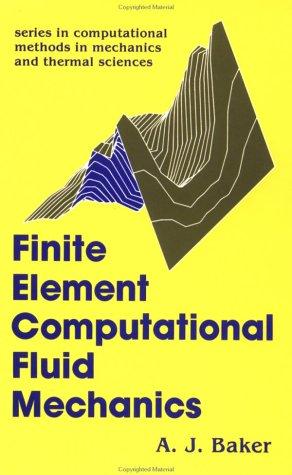 Finite Element Computational Fluid Mechanics (Series in Computational Methods in Mechanics and Thermal Sci)
