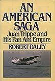 An American Saga - Juan Trippe and his Pan Am Empire