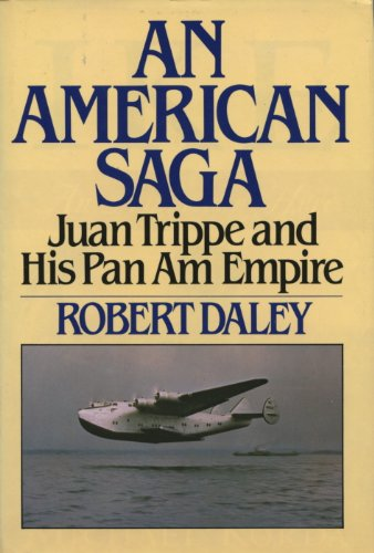 (An American Saga - Juan Trippe and his Pan Am Empire )
