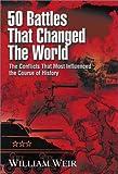 50 Battles That Changed the World, William Weir, 1564144917