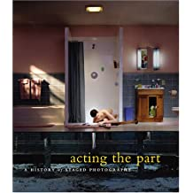 Acting the Part: Photography As Theatre
