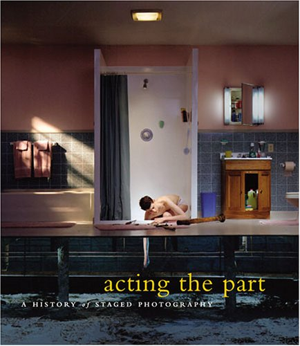 Acting the Part: Photography As Theatre -