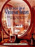 Secret Life of Victorian Houses, Elan Zingman-Leith and Susan Zingman-Leith, 0140294619