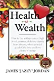 img - for Health is Wealth: How to Live Without Cancer, High Blood Pressure, Diabetes, Obesity, and Heart Disease, Where You Feel Good All the Time and Have Plenty of Energy book / textbook / text book