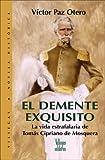 El demente exquisito: La vida estrafalaria de Tomas Cipriano de Mosquera (Villegas Novela Historica series)